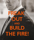 FREAK  OUT AND BUILD THE FIRE! - Personalised Poster large