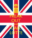FREAK OUT AND CALL LOTTE - Personalised Poster large
