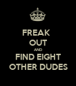 FREAK   OUT AND FIND EIGHT OTHER DUDES - Personalised Poster large