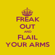 FREAK OUT AND FLAIL YOUR ARMS - Personalised Poster large