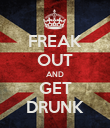FREAK OUT AND GET DRUNK - Personalised Poster small
