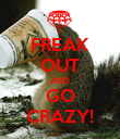 FREAK OUT AND GO CRAZY! - Personalised Poster large