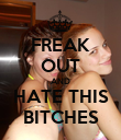 FREAK OUT AND HATE THIS BITCHES - Personalised Poster large