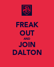 FREAK OUT AND JOIN DALTON - Personalised Poster large