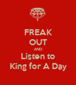 FREAK OUT AND Listen to King for A Day - Personalised Poster large