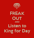FREAK OUT AND Listen to King for Day - Personalised Poster large