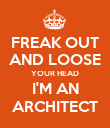 FREAK OUT AND LOOSE YOUR HEAD I'M AN ARCHITECT - Personalised Poster large