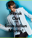 Freak Out 'and' LoveJulian Morris! - Personalised Poster large
