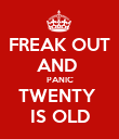 FREAK OUT AND  PANIC TWENTY  IS OLD - Personalised Poster large