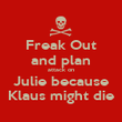 Freak Out and plan attack on Julie because Klaus might die - Personalised Poster large