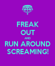 FREAK OUT AND RUN AROUND SCREAMING! - Personalised Poster small