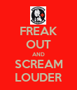 FREAK OUT AND SCREAM LOUDER - Personalised Poster large