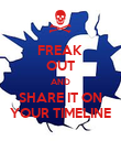 FREAK  OUT AND SHARE IT ON YOUR TIMELINE - Personalised Poster large