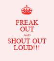 FREAK OUT AnD SHOUT OUT LOUD!!! - Personalised Poster large
