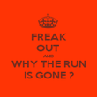 FREAK OUT  AND WHY THE RUN IS GONE ? - Personalised Poster large