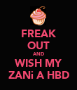 FREAK OUT AND WISH MY ZANi A HBD - Personalised Poster large