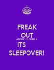 FREAK OUT AUGUST 31 FRIDAY ITS         SLEEPOVER!  - Personalised Poster large