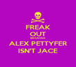 FREAK OUT BECAUSE ALEX PETTYFER ISN'T JACE - Personalised Poster large
