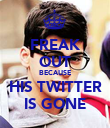 FREAK OUT BECAUSE HIS TWITTER IS GONE - Personalised Poster large