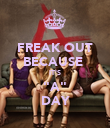 """FREAK OUT BECAUSE  IT'S """"A"""" DAY - Personalised Poster large"""