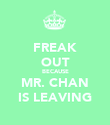 FREAK OUT BECAUSE MR. CHAN IS LEAVING - Personalised Poster large