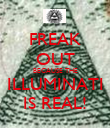 FREAK OUT BECAUSE THE ILLUMINATI IS REAL! - Personalised Poster large