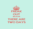 FREAK OUT BECAUSE THERE ARE TWO DAYS - Personalised Poster large