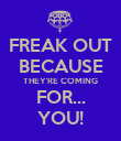 FREAK OUT BECAUSE THEY'RE COMING FOR... YOU! - Personalised Poster large