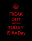 FREAK OUT BECAUSE TODAY IS #ADay - Personalised Poster large