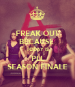 FREAK OUT BECAUSE  TODAY IS PLL SEASON FINALE - Personalised Poster large