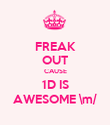 FREAK OUT CAUSE 1D IS AWESOME \m/ - Personalised Poster large