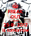 FREAK OUT 'cause 25-8- 2012 is tomorrow - Personalised Poster large