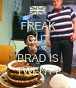 FREAK OUT 'CAUSE BRAD IS TWENTY - Personalised Poster large