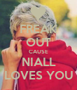 FREAK OUT CAUSE NIALL LOVES YOU - Personalised Poster small