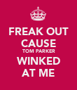 FREAK OUT CAUSE TOM PARKER WINKED AT ME - Personalised Poster large