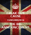 FREAK OUT CAUSE TOMORROW IS THE BIG ANNOUNCEMENT - Personalised Poster large