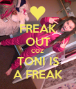 FREAK OUT COZ' TONI IS A FREAK - Personalised Poster small