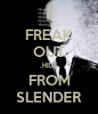 FREAK OUT ,HIDE FROM SLENDER - Personalised Poster large