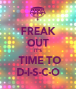FREAK OUT IT'S  TIME TO D-I-S-C-O - Personalised Poster large