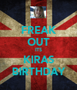 FREAK OUT ITS KIRAS BIRTHDAY - Personalised Poster large