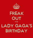 FREAK OUT ITS LADY GAGA'S BIRTHDAY - Personalised Poster large