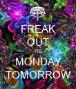 FREAK OUT ITS MONDAY TOMORROW - Personalised Poster large
