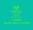 FREAK OUT KATHY STILL   LIKES JACE WAYLAND - Personalised Poster large
