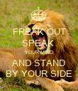FREAK OUT SPEAK  YOUR MIND AND STAND BY YOUR SIDE - Personalised Poster large