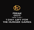 FREAK  OUT! THERE´S ONLY  1 DAY LEFT FOR THE HUNGER GAMES - Personalised Poster large