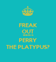 FREAK OUT WHERE IS PERRY THE PLATYPUS? - Personalised Poster large