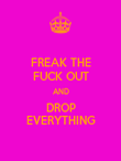 FREAK THE FUCK OUT AND DROP EVERYTHING - Personalised Poster large