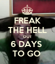 FREAK THE HELL OUT 6 DAYS  TO GO  - Personalised Poster large
