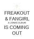 FREAKOUT & FANGIRL A JONAS ALBUM IS COMING  OUT - Personalised Poster large