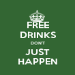 FREE DRINKS DON'T JUST HAPPEN - Personalised Poster large